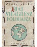 Hat világrész földrajza - Prinz Gyula