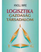Logisztika - Gazdaság - Társadalom - Prof. Dr. Knoll Imre