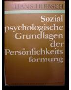 Sozial psychologische Grundlagen der Persönlichkeits formung - Hiebsch, Hans