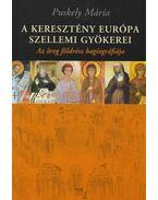 A keresztény Európa szellemi gyökerei - Puskely Mária