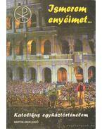 Ismerem enyéimet... és enyéim ismernek engem - Katolikus egyháztörténelem - Pusztai László