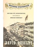 Second Founding – New York City, Reconstruction, and the Making of American Democracy - QUICLEY, DAVID