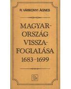 Magyarország visszafoglalása 1683-1699 - R. Várkonyi Ágnes