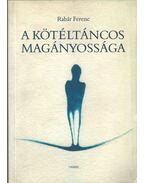 A kötéltáncos magányossága (dedikált) - Rabár Ferenc