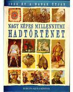 Nagy képes millenniumi hadtörténet - Rácz Árpád (szerk.)