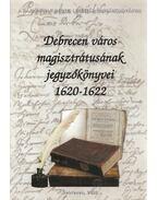 Debrecen város magisztrátusának jegyzőkönyvei - Radics Kálmán (szerk.)