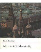 Moszkvától Moszkváig - Radó György