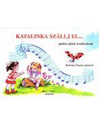 Katalinka szállj el... - Játékos dalok óvodásoknak - Radvány Zsuzsa