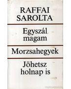 Egyszál magam - Morzsahegyek - Jöhetsz holnap is - Raffai Sarolta