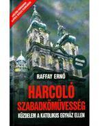 Harcoló szabadkőművesség - Küzdelem a katolikus egyház ellen - Raffay Ernő