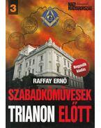 Szabadkőművesek Trianon előtt - Raffay Ernő