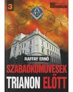 Szabadkőművesek Trianon előtt (dedikált) - Raffay Ernő