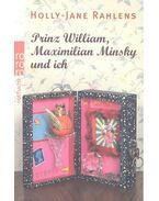 Prinz William, Maximilian Minsky und ich - Rahlens, Holly-Jane