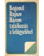 Három találkozás a felügyelővel - Rajnov, Bogomil
