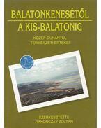 Balatonkenesétől a Kis-Balatonig - Rakonczay Zoltán (szerk.)