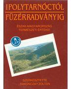Ipolytarnóctól Füzérradványig - Rakonczay Zoltán (szerk.)