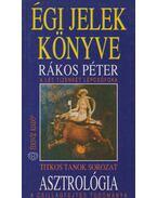 Asztrológia - Égi jelek könyve - Rákos Péter