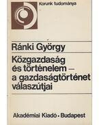 Közgazdaság és történelem - a gazdaságtörténet válaszútjai - Ránki György