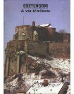 Esztergom - A vár története - Rappai Zsuzsa