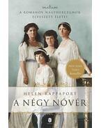 A négy nővér.  A Romanov nagyhercegnők elveszett életei - RAPPAPORT, Helen