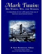 Mark Twain: His Words, Wit, and Wisdom - RASMUSSEN, KENT R, (ed)