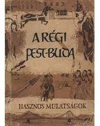 A régi Pest-Buda - Ráth-Végh István, Tiszay Andor, Agárdi Ferenc