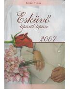 Esküvő lépésről-lépésre 2007 - Rátkai Tímea