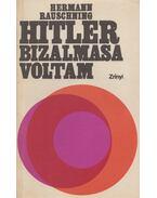 Hitler bizalmasa voltam - Rauschning, Hermann