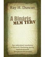 A Bináris MLM Terv - Egy mélyreható tanulmány a Network Marketing iparág legtitokzatosabb kompenzációs tervéről - Ray H. Duncan