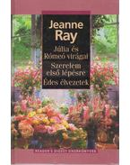 Júlia és Rómeó virágai / Szerelem első lépésre / Édes élvezetek - Ray, Jeanne