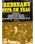 Dupa un veac – Evocãri, Comentarii critice, Perspective strãine, Mãrturii ale prozatorilor de azi - Rebreanu, Liviu