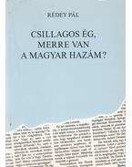 Csillagos ég, merre van a magyar hazám? - Rédey Pál