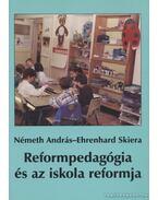 Reformpedagógia és az iskola reformja - Németh András, Ehrenhard Skiera