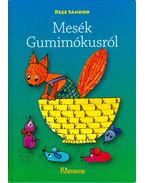 Mesék Gumimókusról - Rege Sándor