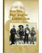 Régi magyar kalendárium - Bayer Zsolt