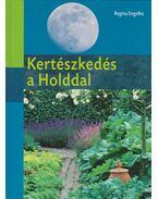 Kertészkedés a Holddal - Regina Engelke