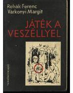 Játék a veszéllyel - Rehák Ferenc, Várkonyi Margit