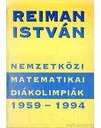 Nemzetközi Matematikai Diákolimpiák 1959-1994 - Reiman István
