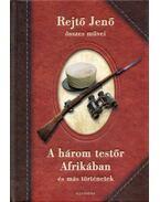 A három testőr Afrikában és más történetek - Rejtő Jenő