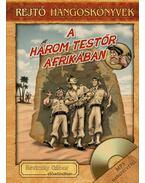 A három testőr Afrikában - Hangoskönyv melléklettel - Rejtő Jenő
