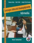 Érettségire felkészítő feladatgyűjtemény - Informatika - Reményi Zoltán, Siegler Gábor, Szalayné Tahy Zsuzsa