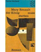 Der König muss sterben - Renault, Mary