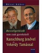 Beszélgetések nem csak gyerekekről Ranschburg Jenővel és Vekerdy Tamással - Révai Gábor