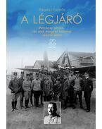 A légjáró - Petróczy István, az első magyar katonai repülő élete - Révész Tamás
