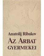 Az Arbat gyermekei - Ribakov, Anatolij