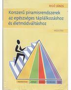 Korszerű piramisrendszerek az egészséges táplálkozáshoz és életmódváltáshoz - Rigó János