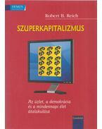 Szuperkapitalizmus - Robert B. Reich