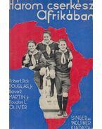 Három cserkész Afrikában - Robert Dick Douglas Jr., Dave R. Martin Jr., Douglas L. Oliver