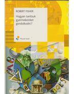 Hogyan tanítsuk gyermeinket gondolkodni? - Robert Fischer