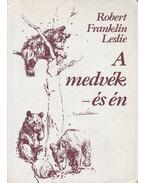 A medvék - és én - Robert Franklin Leslie